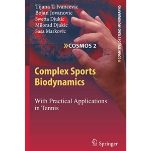 Complex Sports Biodynamics: With Practical Applications in Tennis: 2 (Cognitive Systems Monographs)