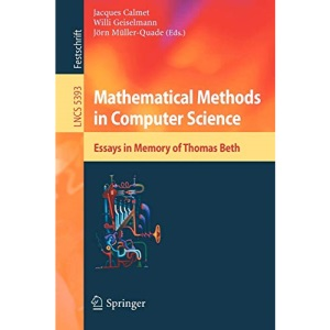 Mathematical Methods in Computer Science: Essays in Memory of Thomas Beth (Lecture Notes in Computer Science / Theoretical Computer Science and General Issues)