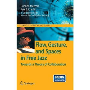 Flow, Gesture, and Spaces in Free Jazz (Computational Music Science): Towards a Theory of Collaboration