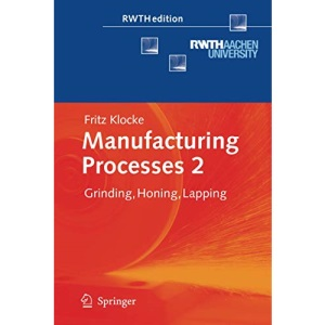 Manufacturing Processes 2: Grinding, Honing, Lapping: Pt. 2 (RWTHedition)