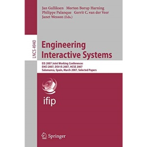 Engineering Interactive Systems: EIS 2007 Joint Working Conferences EHCI 2007, DSV-IS 2007, HCSE 2007, Salamanca, Spain, March 22-24, 2007. Selected ... / Programming and Software Engineering)