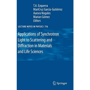 Applications of Synchrotron Light to Scattering and Diffraction in Materials and Life Sciences: 776 (Lecture Notes in Physics)