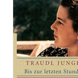 Bis zur letzten Stunde; Hitlers Sekretarin erzahlt ihr Leben: Hitlers Sekretärin erzählt ihr Leben