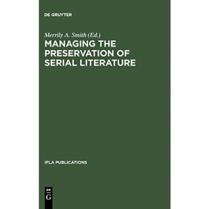 Managing the Preservation of Serial Literature: An International Symposium. Conference held at the Library of Congress Washington, D.C., May 22 - 24, 1989 (IFLA Publications, 57)