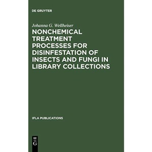 Nonchemical Treatment Processes for Disinfestation of Insects and Fungi in Library Collections: 60 (IFLA Publications, 60)