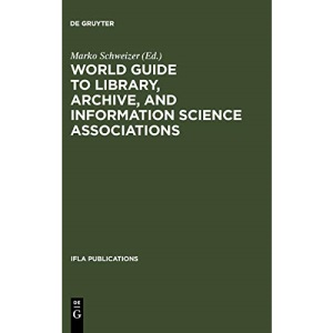 World Guide to Library, Archive, and Information Science Associations (IFLA 112-114) (International Federation of Library Associations & Institutions)