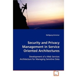 Security and Privacy Management in Service Oriented Architectures: Development of a Web Services Architecture forManaging Sensitive Data