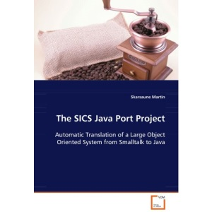 The SICS Java Port Project Automatic Translation of a Large Object Oriented System from Smalltalk to Java