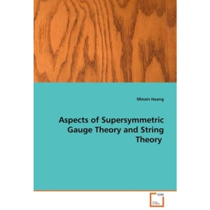 Aspects of Supersymmetric Gauge Theory and String Theory