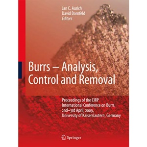Burrs - Analysis, Control and Removal: Proceedings of the CIRP International Conference on Burrs, 2nd-3rd April, 2009, University of Kaiserslautern, Germany