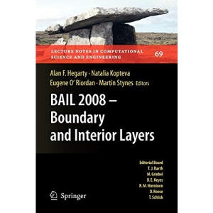 BAIL 2008 - Boundary and Interior Layers: Proceedings of the International Conference on Boundary and Interior Layers - Computational and Asymptotic ... in Computational Science and Engineering)