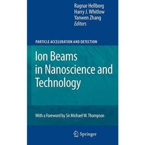Ion Beams in Nanoscience and Technology (Particle Acceleration and Detection)