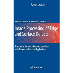 Image Processing of Edge and Surface Defects: Theoretical Basis of Adaptive Algorithms with Numerous Practical Applications (Springer Series in Materials Science)