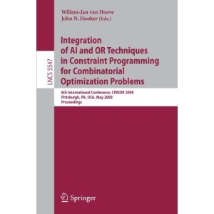 Integration of AI and OR Techniques in Constraint Programming for Combinatorial Optimization Problems: 6th International Conference, CPAIOR 2009 ... Computer Science and General Issues)
