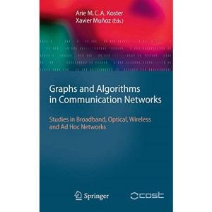 Graphs and Algorithms in Communication Networks: Studies in Broadband, Optical, Wireless and Ad Hoc Networks (Texts in Theoretical Computer Science. An EATCS Series)
