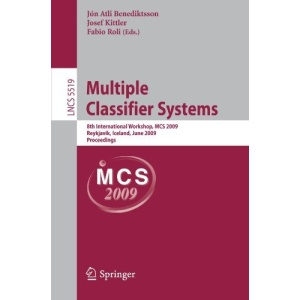 Multiple Classifier Systems: 8th International Workshop, MCS 2009, Reykjavik, Iceland, June 10-12, 2009, Proceedings (Lecture Notes in Computer ... Vision, Pattern Recognition, and Graphics)