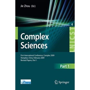 Complex Sciences: First International Conference, Complex 2009, Shanghai, China, February 23-25, 2009. Revised Selected Papers (Lecture Notes of the ... and Telecommunications Engineering)