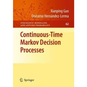 Continuous-Time Markov Decision Processes: Theory and Applications (Stochastic Modelling and Applied Probability)