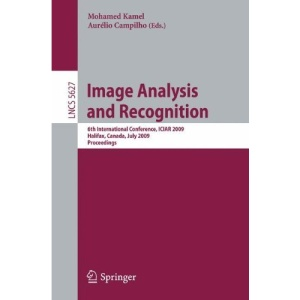 Image Analysis and Recognition: 6th International Conference, ICIAR 2009, Halifax, Canada, July 6-8, 2009, Proceedings: 5627 (Lecture Notes in ... Vision, Pattern Recognition, and Graphics)