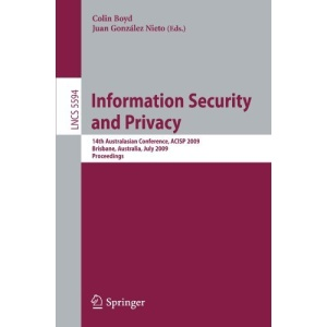Information Security and Privacy: 14th Australasian Conference, ACISP 2009 Brisbane, Australia, July 1-3, 2009 Proceedings: 5594 (Lecture Notes in Computer Science / Security and Cryptology)