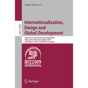 Internationalization, Design and Global Development: Third International Conference, IDGD 2009, Held as Part of HCI International 2009, San Diego, CA, ... Applications, incl. Internet/Web, and HCI)
