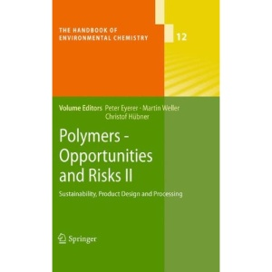 Polymers - Opportunities and Risks II: Sustainability, Product Design and Processing (The Handbook of Environmental Chemistry)