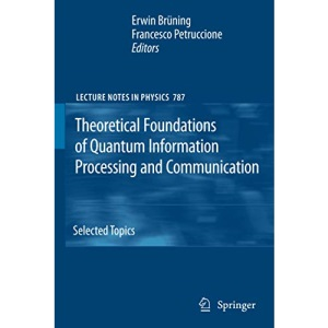 Theoretical Foundations of Quantum Information Processing and Communication: Selected Topics (Lecture Notes in Physics)