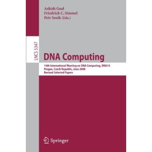 DNA Computing: 14th International Meeting on DNA Computing, DNA 14, Prague, Czech Republic, June 2-9, 2008. Revised Selected Papers (Lecture Notes in ... Computer Science and General Issues)