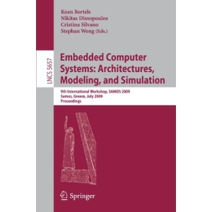 Embedded Computer Systems: Architectures, Modeling, and Simulation: 9th International Workshop, SAMOS 2009, Samos, Greece, July 20-23, 2009, ... Computer Science and General Issues)