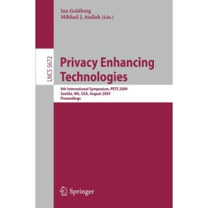 Privacy Enhancing Technologies: 9th International Symposium, PETS 2009, Seattle, WA, USA, August 5-7, 2009, Proceedings: 5672 (Lecture Notes in Computer Science / Security and Cryptology)