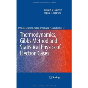 Thermodynamics, Gibbs Method and Statistical Physics of Electron Gases (Springer Series on Atomic, Optical, and Plasma Physics)