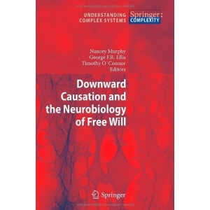 Downward Causation and the Neurobiology of Free Will (Understanding Complex Systems)