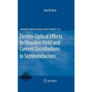 Electro-Optical Effects to Visualize Field and Current Distributions in Semiconductors (Springer Series in Solid-State Sciences)