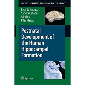 Postnatal Development of the Human Hippocampal Formation (Advances in Anatomy, Embryology and Cell Biology)