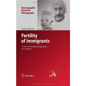 Fertility of Immigrants: A Two-Generational Approach in Germany (Demographic Research Monographs)