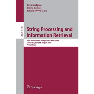 String Processing and Information Retrieval: 16th International Symposium, SPIRE 2009 Saariselkä, Finland, August 25-27, 2009 Proceedings (Lecture ... Computer Science and General Issues)