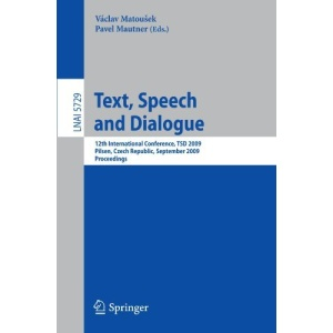Text, Speech and Dialogue: 12th International Conference, TSD 2009, Pilsen, Czech Republic, September 13-17, 2009. Proceedings (Lecture Notes in ... / Lecture Notes in Artificial Intelligence)
