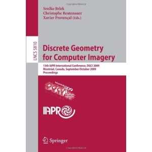 Discrete Geometry for Computer Imagery: 15th IAPR International Conference, DGCI 2009, Montréal, Canada, September 30 - October 2, 2009, Proceedings ... Vision, Pattern Recognition, and Graphics)