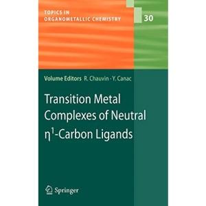 Transition Metal Complexes of Neutral eta1-Carbon Ligands: 30 (Topics in Organometallic Chemistry)
