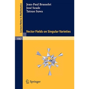 Vector fields on Singular Varieties (Lecture Notes in Mathematics)