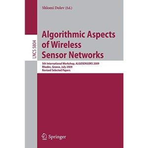 Algorithmic Aspects of Wireless Sensor Networks: 5th International Workshop, ALGOSENSORS 2009, Rhodes, Greece, July 10-11, 2009. Revised Selected ... Networks and Telecommunications)