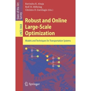 Robust and Online Large-Scale Optimization: Models and Techniques for Transportation Systems (Lecture Notes in Computer Science / Theoretical Computer Science and General Issues)