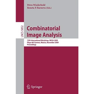 Combinatorial Image Analysis: 13th International Workshop, IWCIA 2009, Playa del Carmen, Mexico, November 24-27, 2009, Proceedings (Lecture Notes in Computer Science)