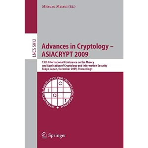 Advances in Cryptology - ASIACRYPT 2009: 15th International Conference on the Theory and Application of Cryptology and Information Security, Tokyo, ... Computer Science / Security and Cryptology)