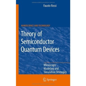Theory of Semiconductor Quantum Devices: Microscopic Modeling and Simulation Strategies (NanoScience and Technology)