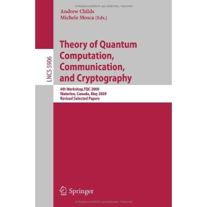 Theory of Quantum Computation, Communication and Cryptography: 4th Workshop, TQC 2009, Waterloo, Canada, May 11-13. Revised Selected Papers (Lecture ... Computer Science and General Issues)
