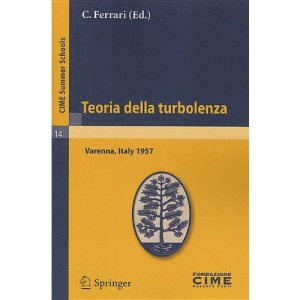 Teoria Della Turbolenza: Lectures Given at a Summer School of the Centro Internazionale Matematico Estivo (C.I.M.E.) Held in Varenna (Como), It: ... September 1-9, 1957 (Cime Summer Schools)