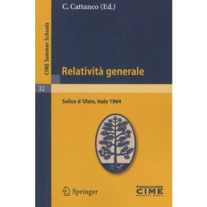 Relativit Generale: Lectures Given at a Summer School of the Centro Internazionale Matematico Estivo (C.I.M.E.) Held in Salice D Ulzio (To: Lectures ... Italy, July 17-25, 1964 (Cime Summer Schools)