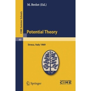 Potential Theory: Lectures given at a Summer School of the Centro Internazionale Matematico Estivo (C.I.M.E.) held in Stresa (Varese), Italy, July ... July 2-11, 1969 (C.I.M.E. Summer Schools)