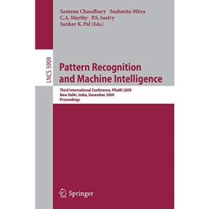 Pattern Recognition and Machine Intelligence: Third International Conference, PReMI 2009 New Delhi, India, December 16-20, 2009 Proceedings (Lecture ... Vision, Pattern Recognition, and Graphics)